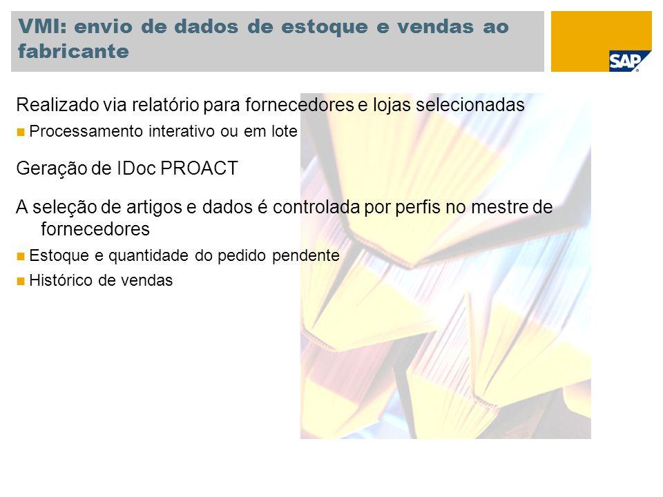 VMI: envio de dados de estoque e vendas ao fabricante Realizado via relatório para fornecedores e lojas selecionadas Processamento interativo ou em lo