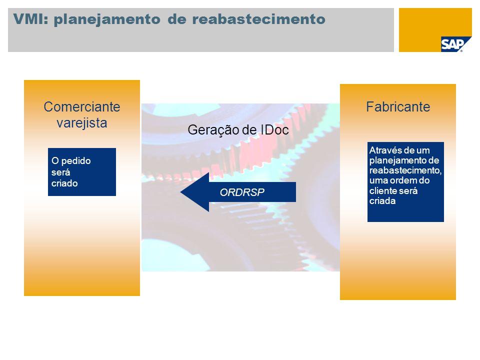 VMI: planejamento de reabastecimento Comerciante varejista Geração de IDoc Através de um planejamento de reabastecimento, uma ordem do cliente será cr