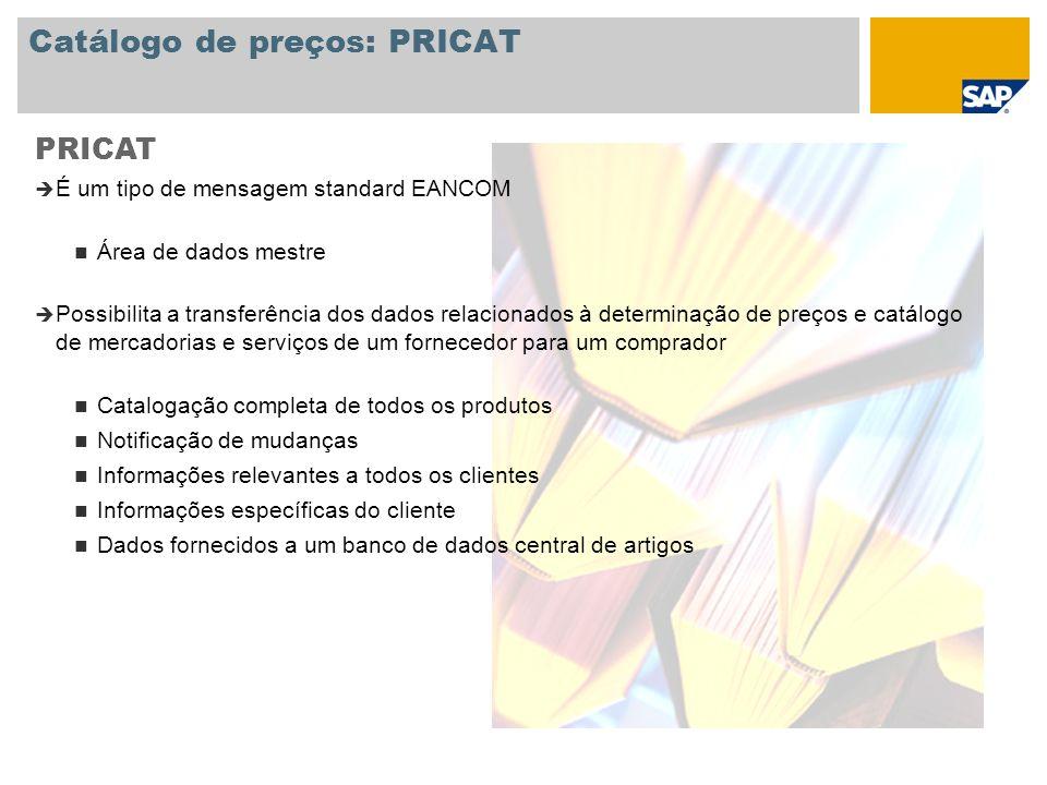 Catálogo de preços: PRICAT PRICAT É um tipo de mensagem standard EANCOM Área de dados mestre Possibilita a transferência dos dados relacionados à dete