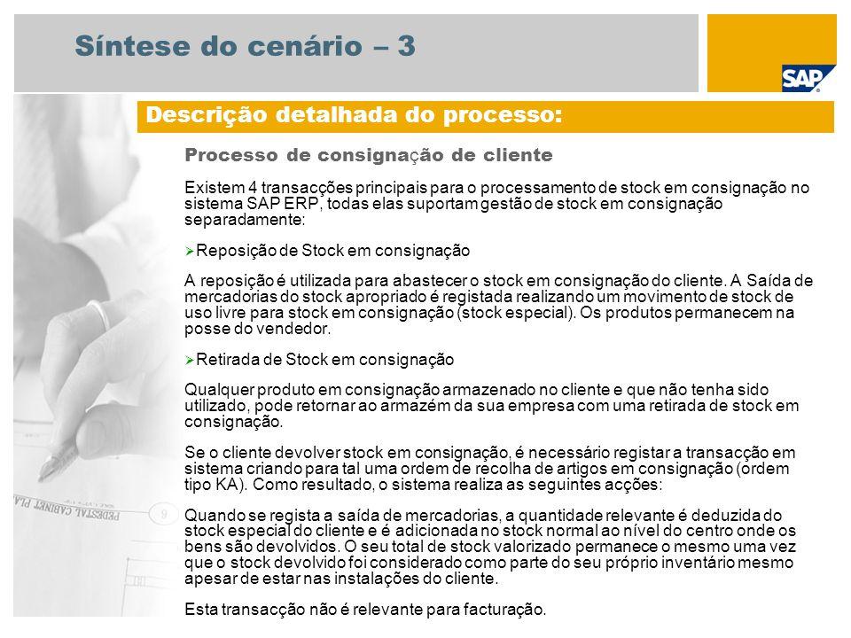 Síntese do cenário – 4 Processo de consigna ç ão de cliente Saída de artigo em consignação A saída de artigo em consignação permite ao cliente retirar artigos em consignação (stock especial) para seu uso ou para venda.