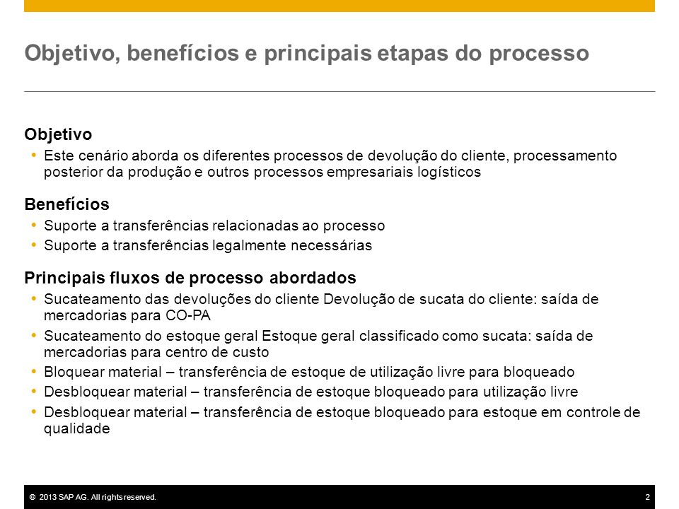 ©2013 SAP AG. All rights reserved.2 Objetivo, benefícios e principais etapas do processo Objetivo Este cenário aborda os diferentes processos de devol