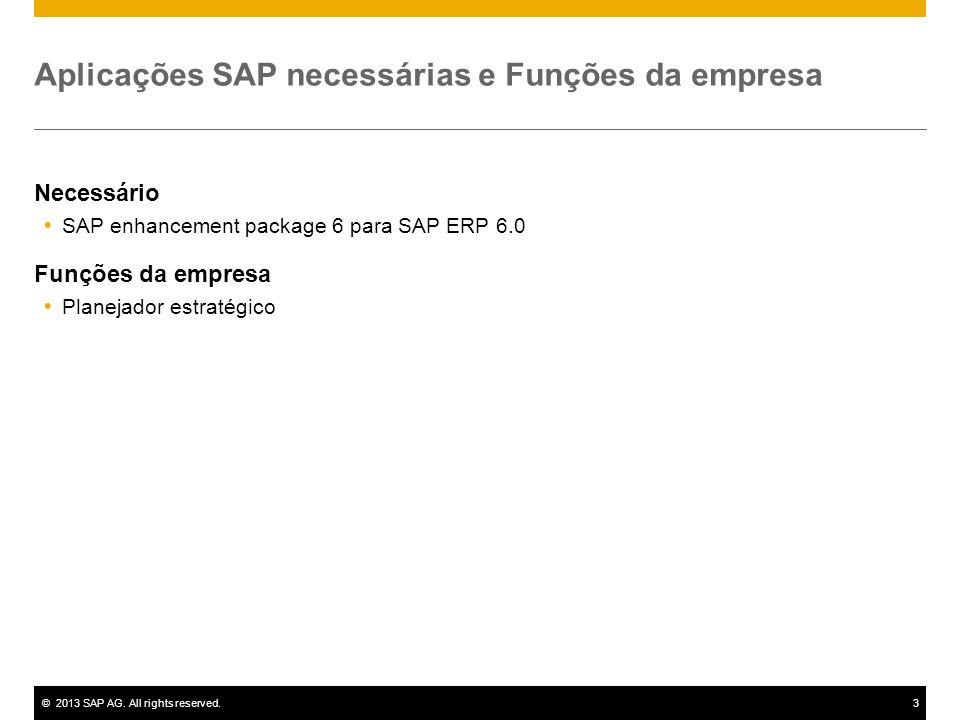 ©2013 SAP AG. All rights reserved.3 Aplicações SAP necessárias e Funções da empresa Necessário SAP enhancement package 6 para SAP ERP 6.0 Funções da e