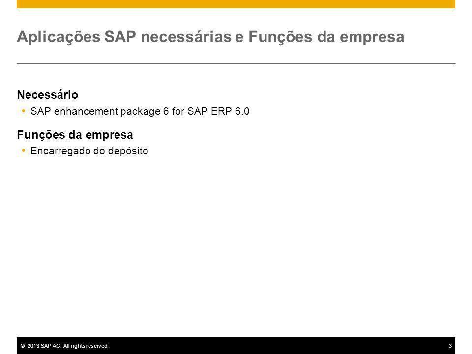 ©2013 SAP AG. All rights reserved.3 Aplicações SAP necessárias e Funções da empresa Necessário SAP enhancement package 6 for SAP ERP 6.0 Funções da em