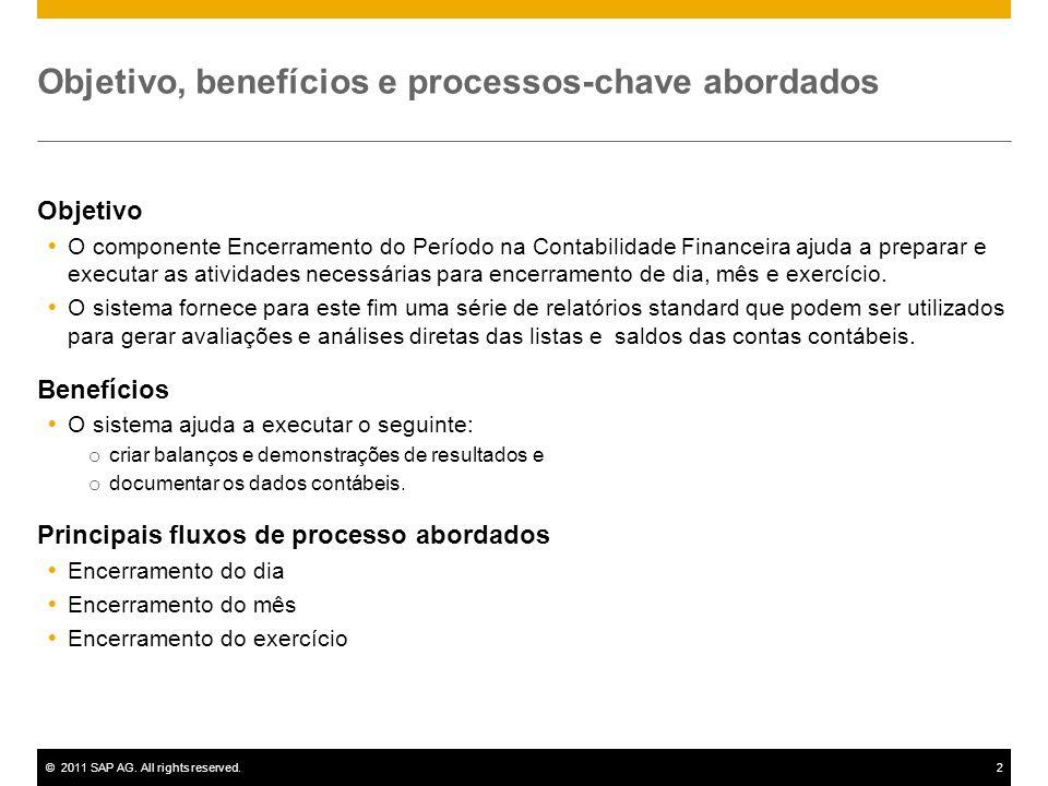 ©2011 SAP AG. All rights reserved.2 Objetivo, benefícios e processos-chave abordados Objetivo O componente Encerramento do Período na Contabilidade Fi