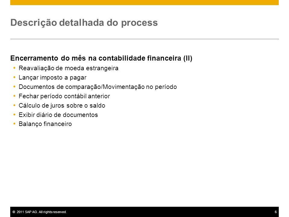 ©2011 SAP AG. All rights reserved.6 Descrição detalhada do process Encerramento do mês na contabilidade financeira (II) Reavaliação de moeda estrangei
