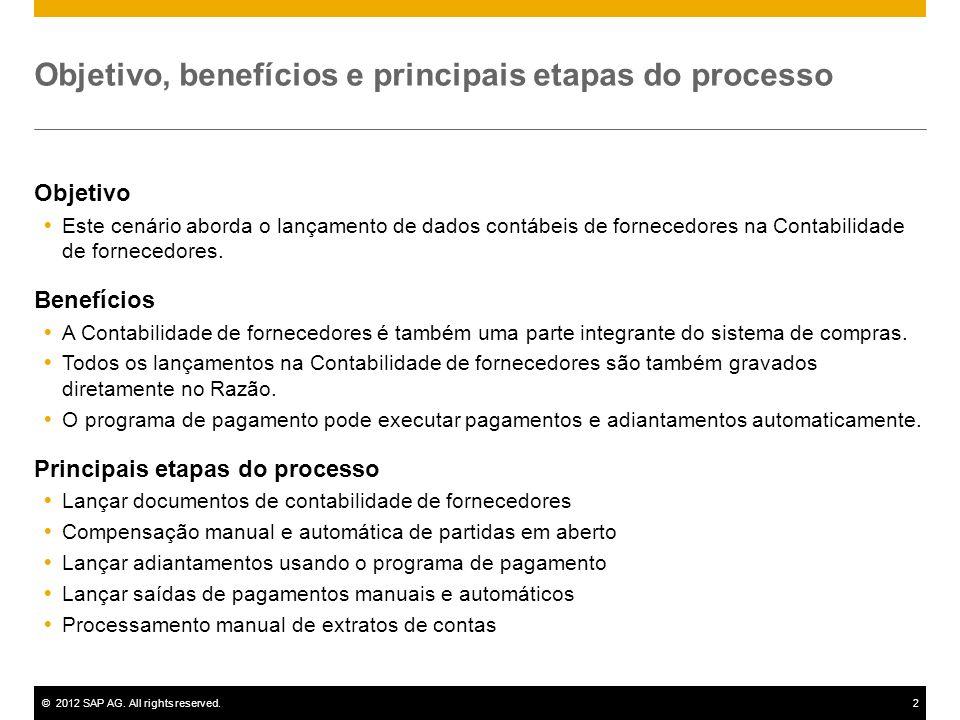 ©2012 SAP AG. All rights reserved.2 Objetivo, benefícios e principais etapas do processo Objetivo Este cenário aborda o lançamento de dados contábeis