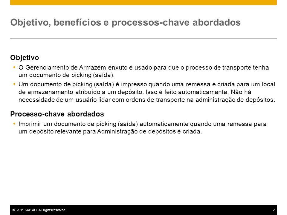©2011 SAP AG. All rights reserved.2 Objetivo, benefícios e processos-chave abordados Objetivo O Gerenciamento de Armazém enxuto é usado para que o pro