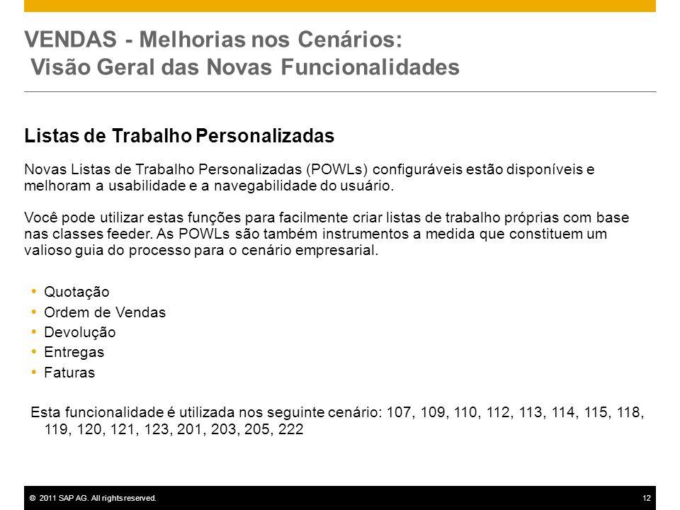 ©2011 SAP AG. All rights reserved.12 VENDAS - Melhorias nos Cenários: Visão Geral das Novas Funcionalidades Listas de Trabalho Personalizadas Novas Li