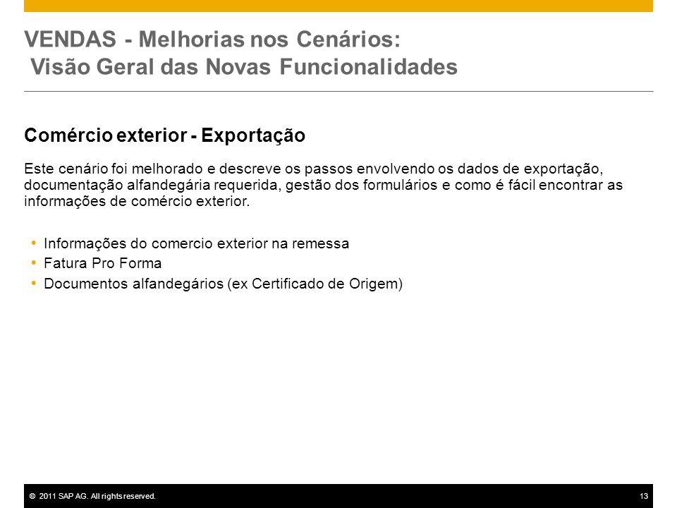 ©2011 SAP AG. All rights reserved.13 VENDAS - Melhorias nos Cenários: Visão Geral das Novas Funcionalidades Comércio exterior - Exportação Este cenári