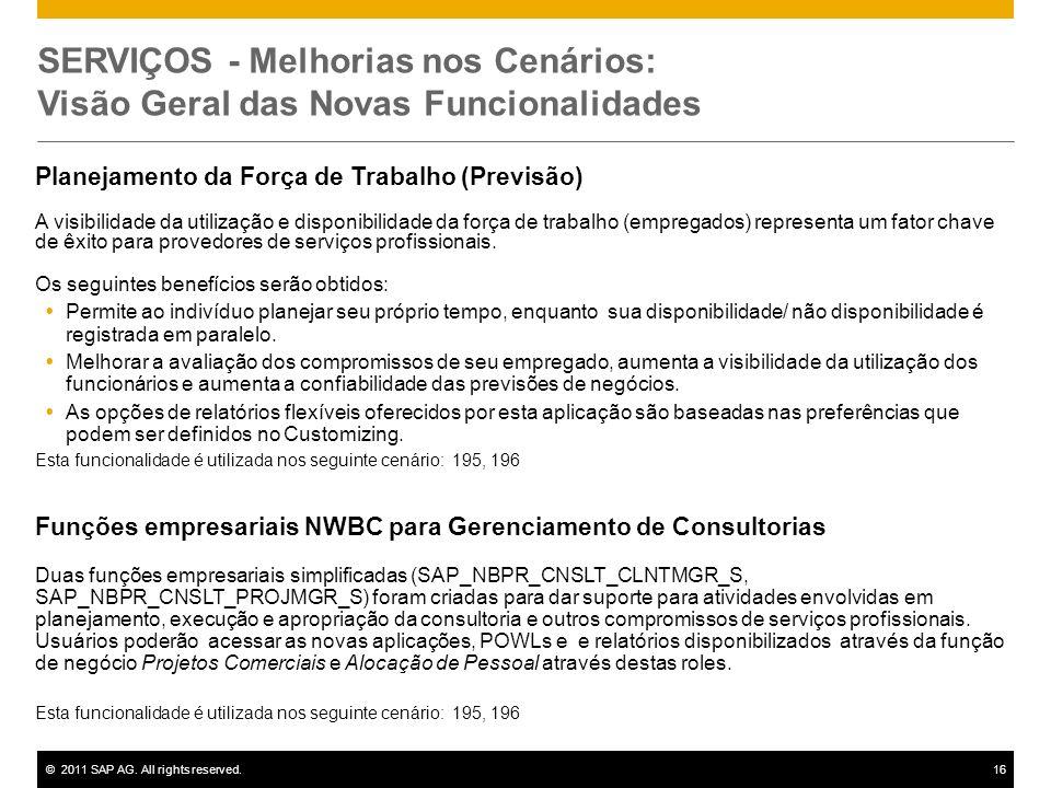 ©2011 SAP AG. All rights reserved.16 SERVIÇOS - Melhorias nos Cenários: Visão Geral das Novas Funcionalidades Planejamento da Força de Trabalho (Previ