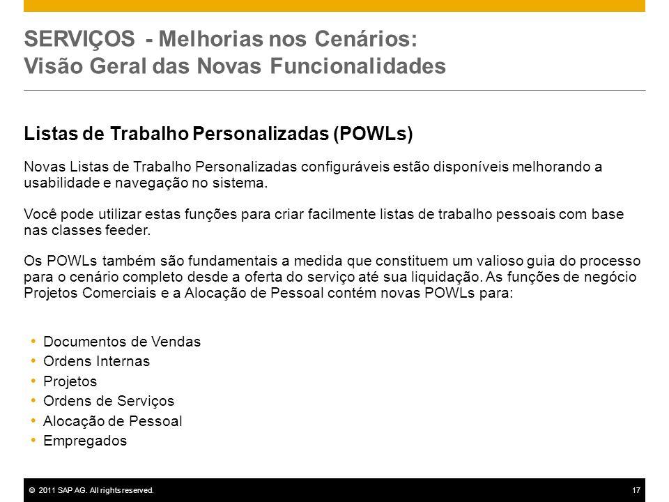 ©2011 SAP AG. All rights reserved.17 SERVIÇOS - Melhorias nos Cenários: Visão Geral das Novas Funcionalidades Listas de Trabalho Personalizadas (POWLs