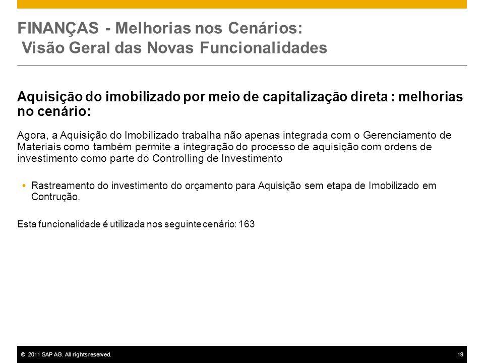 ©2011 SAP AG. All rights reserved.19 FINANÇAS - Melhorias nos Cenários: Visão Geral das Novas Funcionalidades Aquisição do imobilizado por meio de cap