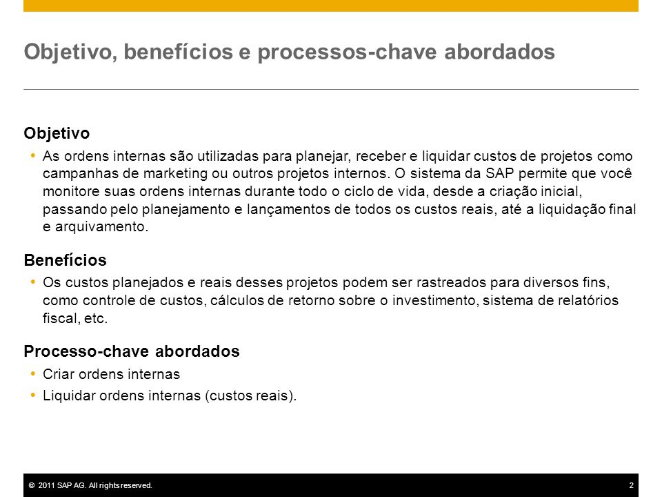 ©2011 SAP AG. All rights reserved.2 Objetivo, benefícios e processos-chave abordados Objetivo As ordens internas são utilizadas para planejar, receber
