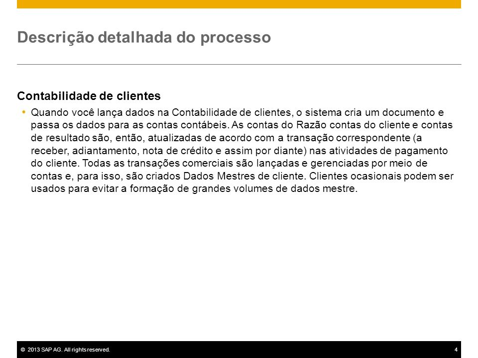 ©2013 SAP AG. All rights reserved.4 Descrição detalhada do processo Contabilidade de clientes Quando você lança dados na Contabilidade de clientes, o