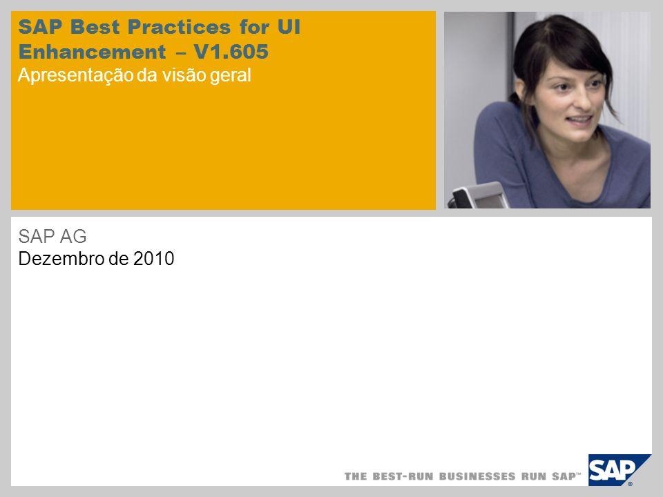 SAP Best Practices for UI Enhancement – V1.605 Apresentação da visão geral SAP AG Dezembro de 2010