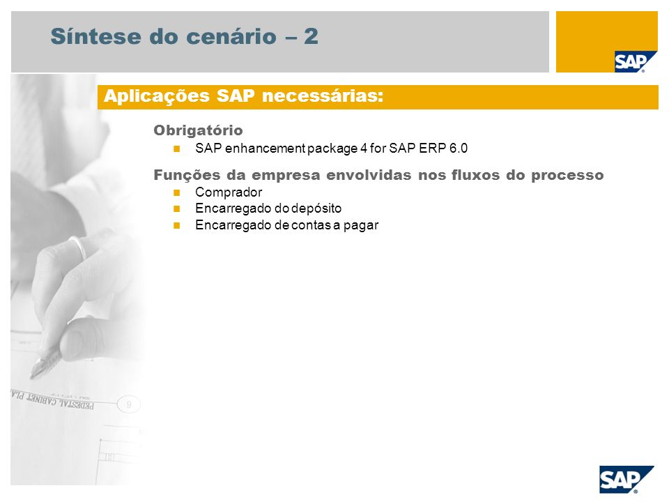 Síntese do cenário – 2 Obrigatório SAP enhancement package 4 for SAP ERP 6.0 Funções da empresa envolvidas nos fluxos do processo Comprador Encarregad