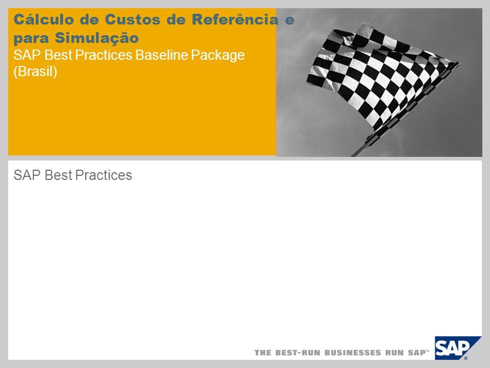 Cálculo de Custos de Referência e para Simulação SAP Best Practices Baseline Package (Brasil) SAP Best Practices