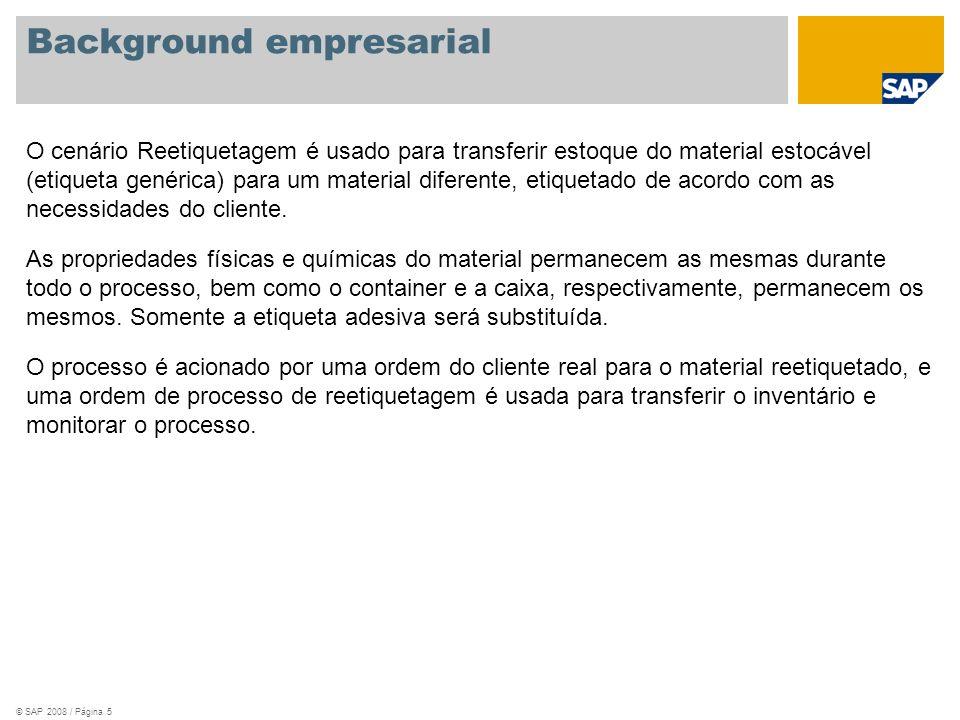 © SAP 2008 / Página 5 Background empresarial O cenário Reetiquetagem é usado para transferir estoque do material estocável (etiqueta genérica) para um