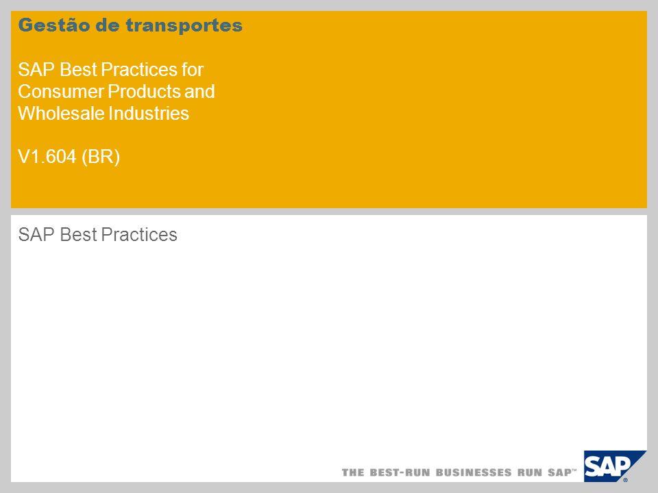 Gestão de transportes SAP Best Practices for Consumer Products and Wholesale Industries V1.604 (BR) SAP Best Practices