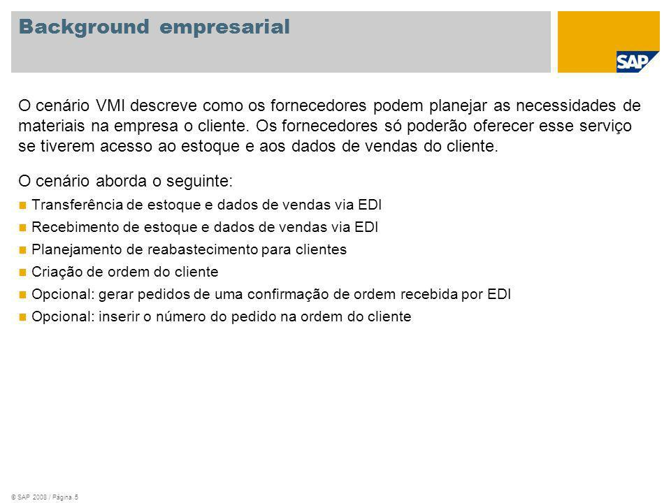 © SAP 2008 / Página 5 Background empresarial O cenário VMI descreve como os fornecedores podem planejar as necessidades de materiais na empresa o clie