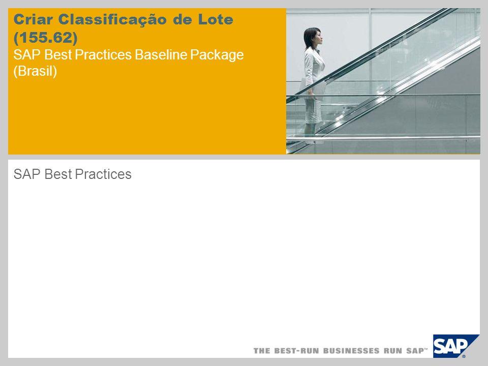 Criar Classificação de Lote (155.62) SAP Best Practices Baseline Package (Brasil) SAP Best Practices