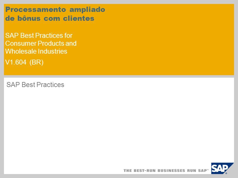 Processamento ampliado de bônus com clientes SAP Best Practices for Consumer Products and Wholesale Industries V1.604 (BR) SAP Best Practices