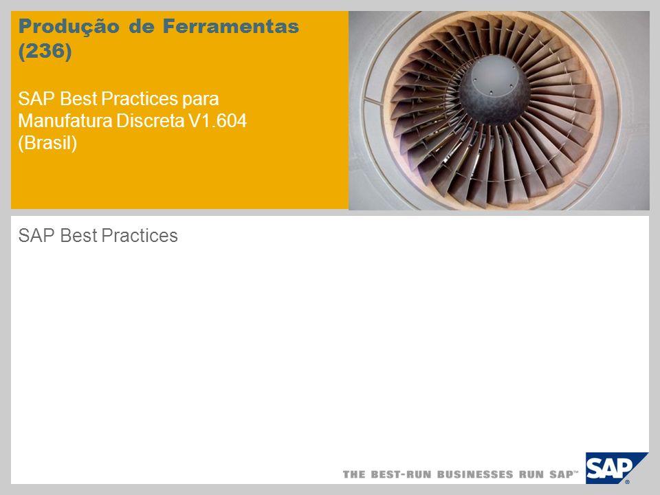 Produção de Ferramentas (236) SAP Best Practices para Manufatura Discreta V1.604 (Brasil) SAP Best Practices