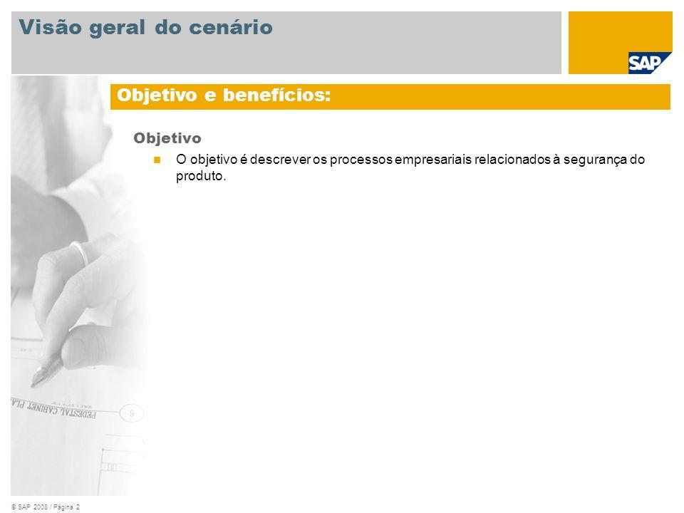 © SAP 2008 / Página 2 Objetivo O objetivo é descrever os processos empresariais relacionados à segurança do produto. Objetivo e benefícios: Visão gera