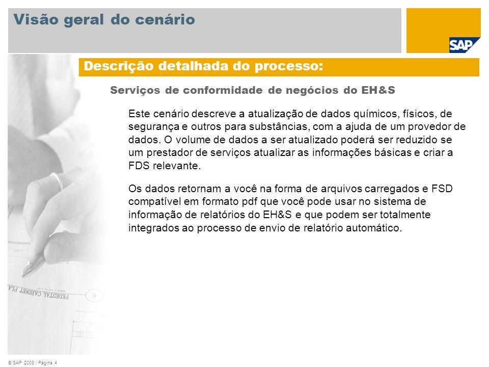 © SAP 2008 / Página 4 Serviços de conformidade de negócios do EH&S Este cenário descreve a atualização de dados químicos, físicos, de segurança e outr