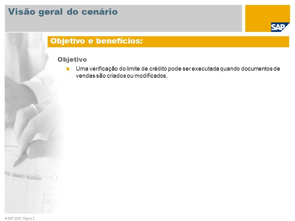 © SAP 2008 / Página 2 Objetivo Uma verificação do limite de crédito pode ser executada quando documentos de vendas são criados ou modificados. Objetiv
