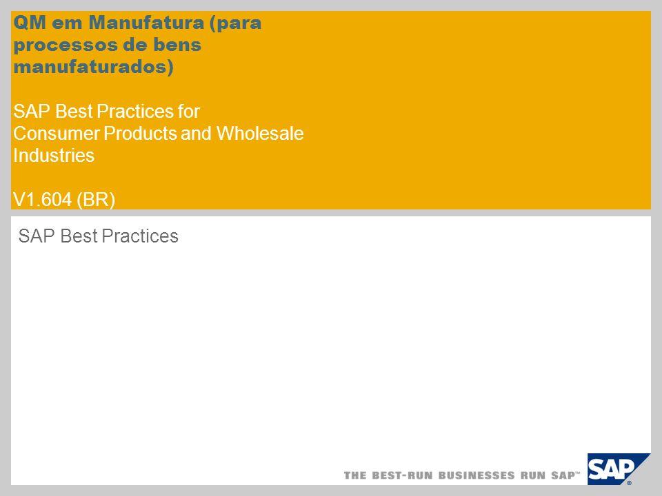 QM em Manufatura (para processos de bens manufaturados) SAP Best Practices for Consumer Products and Wholesale Industries V1.604 (BR) SAP Best Practic