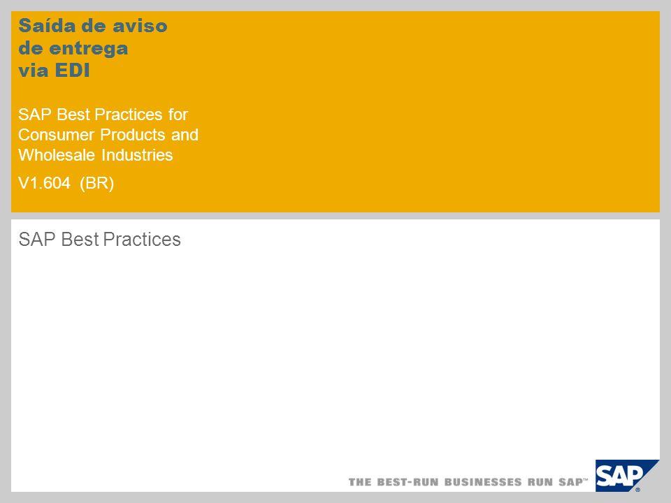 Saída de aviso de entrega via EDI SAP Best Practices for Consumer Products and Wholesale Industries V1.604 (BR) SAP Best Practices