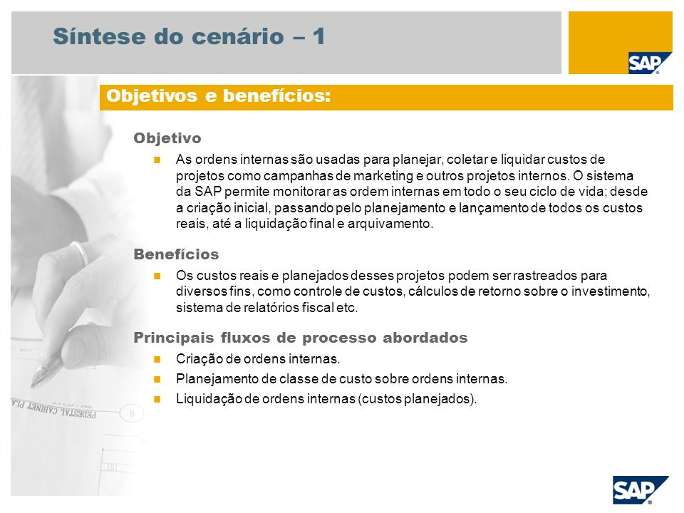 Síntese do cenário – 1 Objetivo As ordens internas são usadas para planejar, coletar e liquidar custos de projetos como campanhas de marketing e outro