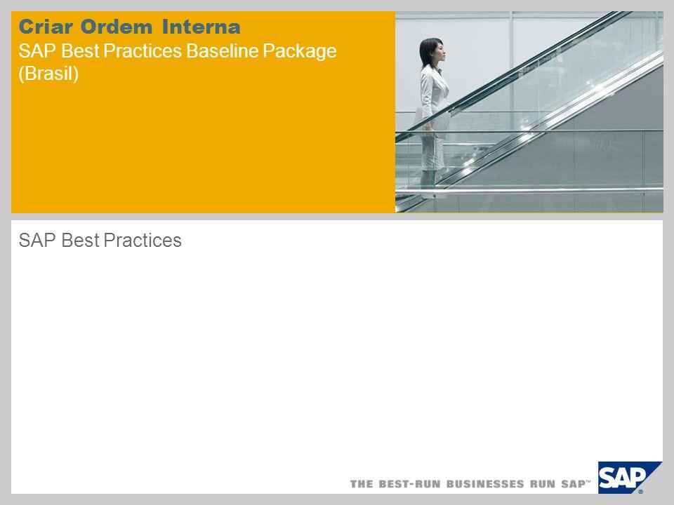 Criar Ordem Interna SAP Best Practices Baseline Package (Brasil) SAP Best Practices
