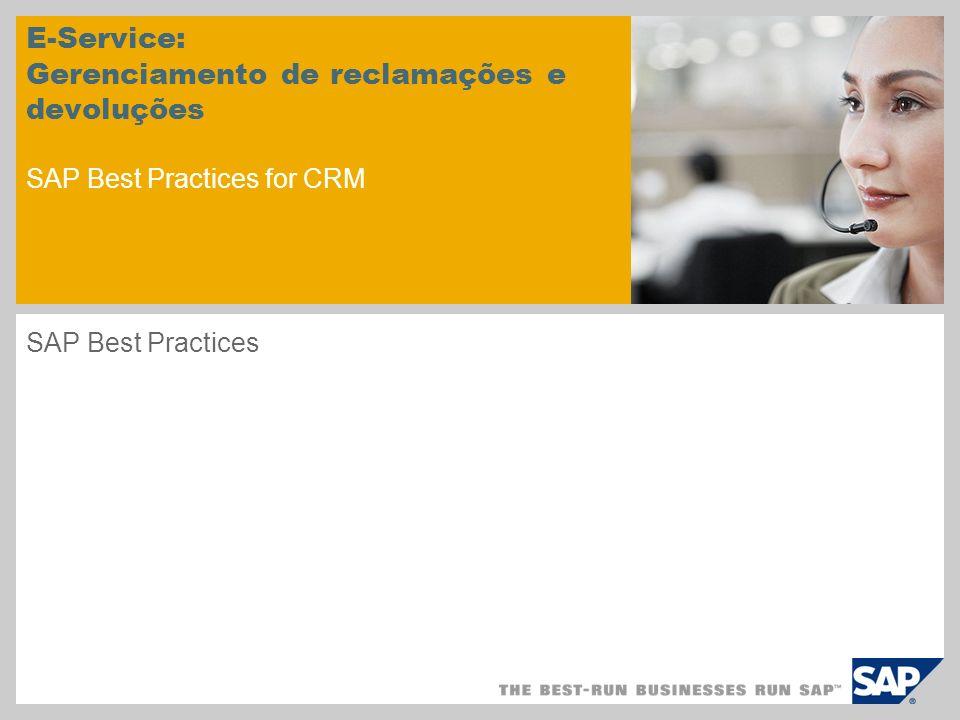 E-Service: Gerenciamento de reclamações e devoluções SAP Best Practices for CRM SAP Best Practices