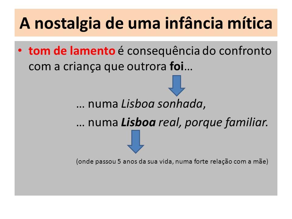 A nostalgia de uma infância mítica tom de lamento é consequência do confronto com a criança que outrora foi… … numa Lisboa sonhada, … numa Lisboa real