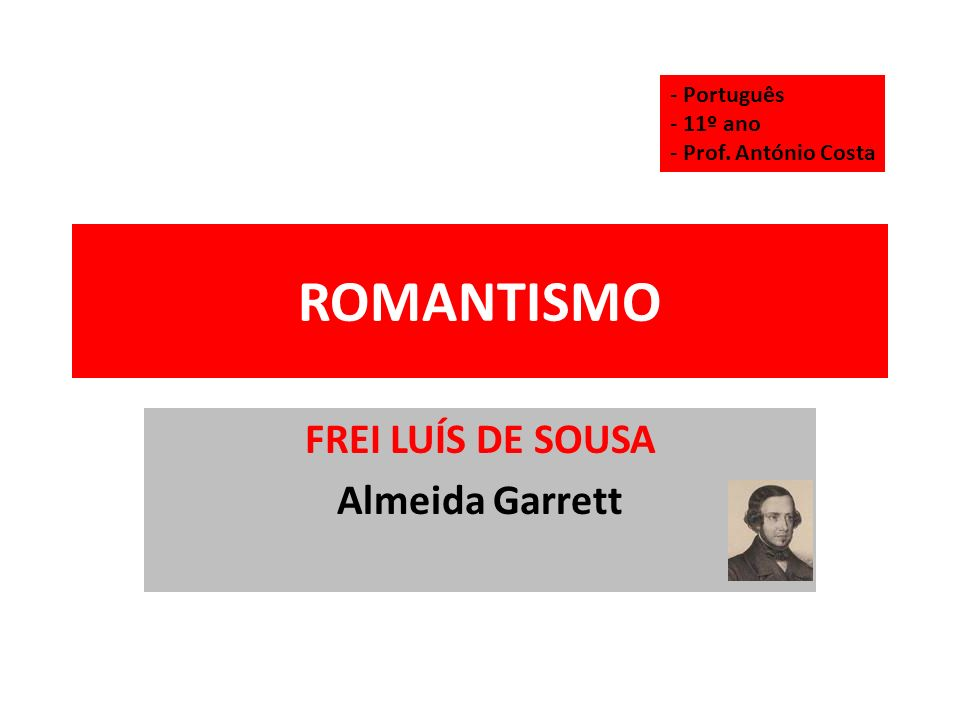 ROMANTISMO FREI LUÍS DE SOUSA Almeida Garrett - Português - 11º ano - Prof. António Costa
