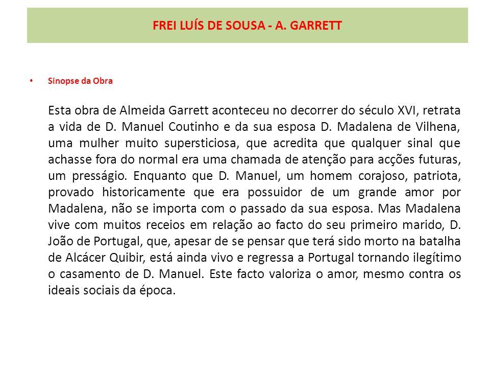 FREI LUÍS DE SOUSA - A. GARRETT Sinopse da Obra Esta obra de Almeida Garrett aconteceu no decorrer do século XVI, retrata a vida de D. Manuel Coutinho
