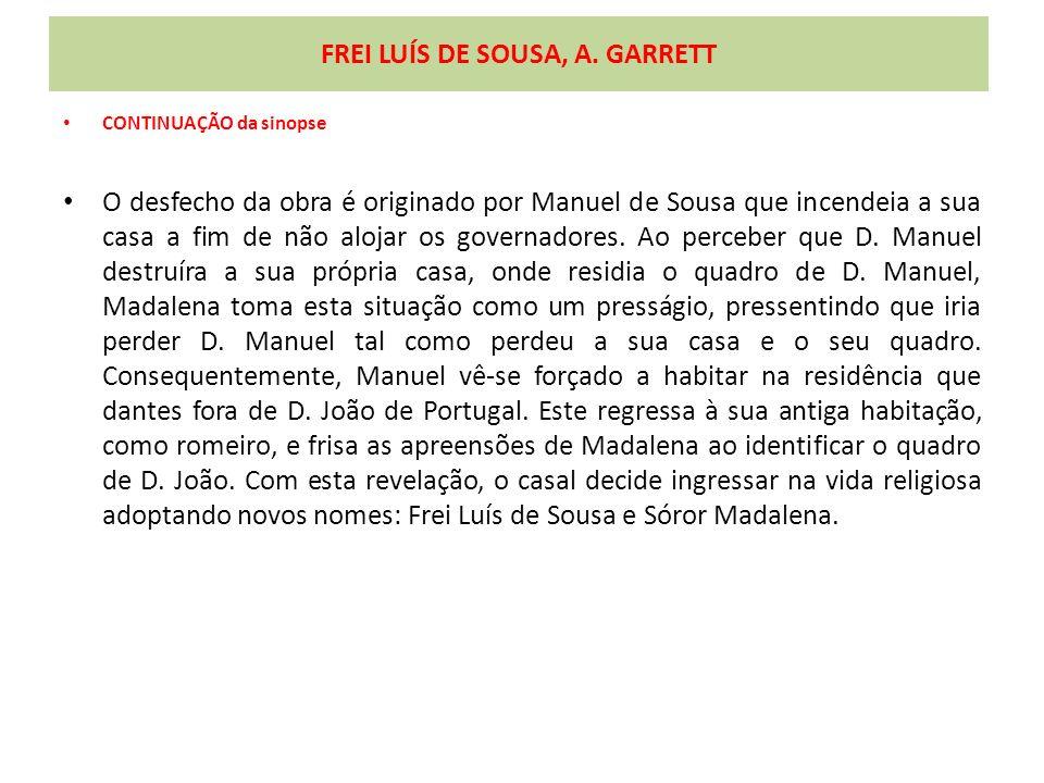 FREI LUÍS DE SOUSA, A. GARRETT CONTINUAÇÃO da sinopse O desfecho da obra é originado por Manuel de Sousa que incendeia a sua casa a fim de não alojar