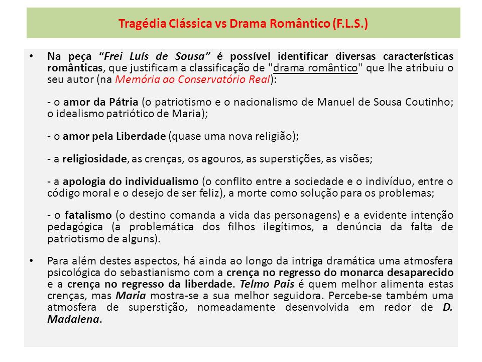 Tragédia Clássica vs Drama Romântico (F.L.S.) Na peça Frei Luís de Sousa é possível identificar diversas características românticas, que justificam a