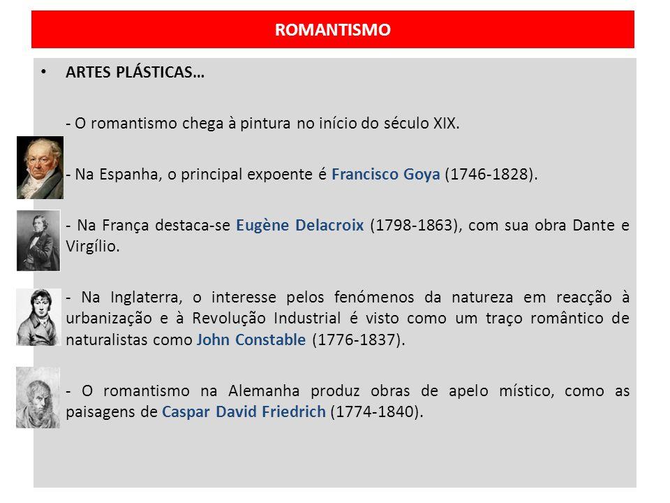 ROMANTISMO ARTES PLÁSTICAS… - O romantismo chega à pintura no início do século XIX. - Na Espanha, o principal expoente é Francisco Goya (1746-1828). -