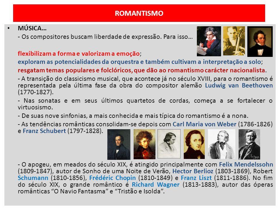 ROMANTISMO MÚSICA… - Os compositores buscam liberdade de expressão. Para isso… flexibilizam a forma e valorizam a emoção; exploram as potencialidades