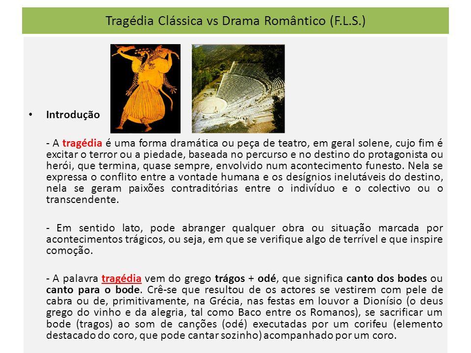 Tragédia Clássica vs Drama Romântico (F.L.S.) Introdução - A tragédia é uma forma dramática ou peça de teatro, em geral solene, cujo fim é excitar o t