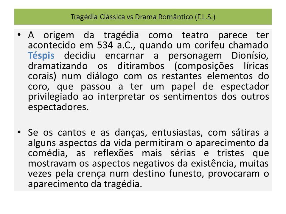 Tragédia Clássica vs Drama Romântico (F.L.S.) A origem da tragédia como teatro parece ter acontecido em 534 a.C., quando um corifeu chamado Téspis dec