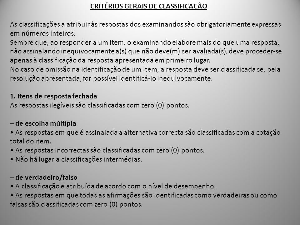 CRITÉRIOS GERAIS DE CLASSIFICAÇÃO As classificações a atribuir às respostas dos examinandos são obrigatoriamente expressas em números inteiros. Sempre