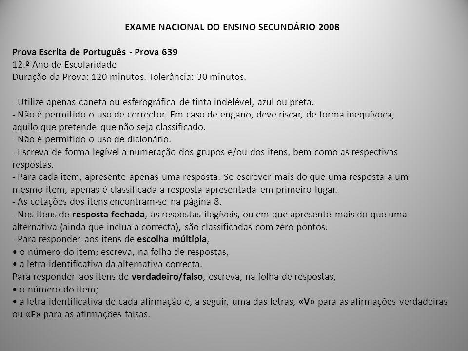 EXAME NACIONAL DO ENSINO SECUNDÁRIO 2008 Prova Escrita de Português - Prova 639 12.º Ano de Escolaridade Duração da Prova: 120 minutos. Tolerância: 30