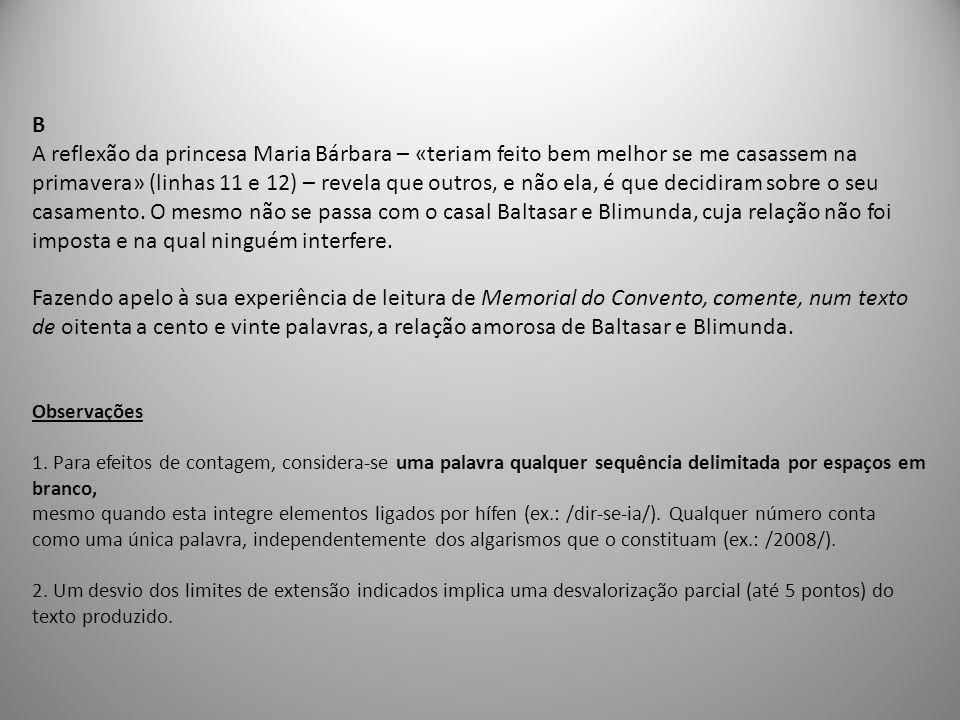 B A reflexão da princesa Maria Bárbara – «teriam feito bem melhor se me casassem na primavera» (linhas 11 e 12) – revela que outros, e não ela, é que