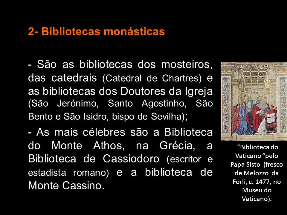 2- Bibliotecas monásticas - São as bibliotecas dos mosteiros, das catedrais (Catedral de Chartres) e as bibliotecas dos Doutores da Igreja (São Jeróni