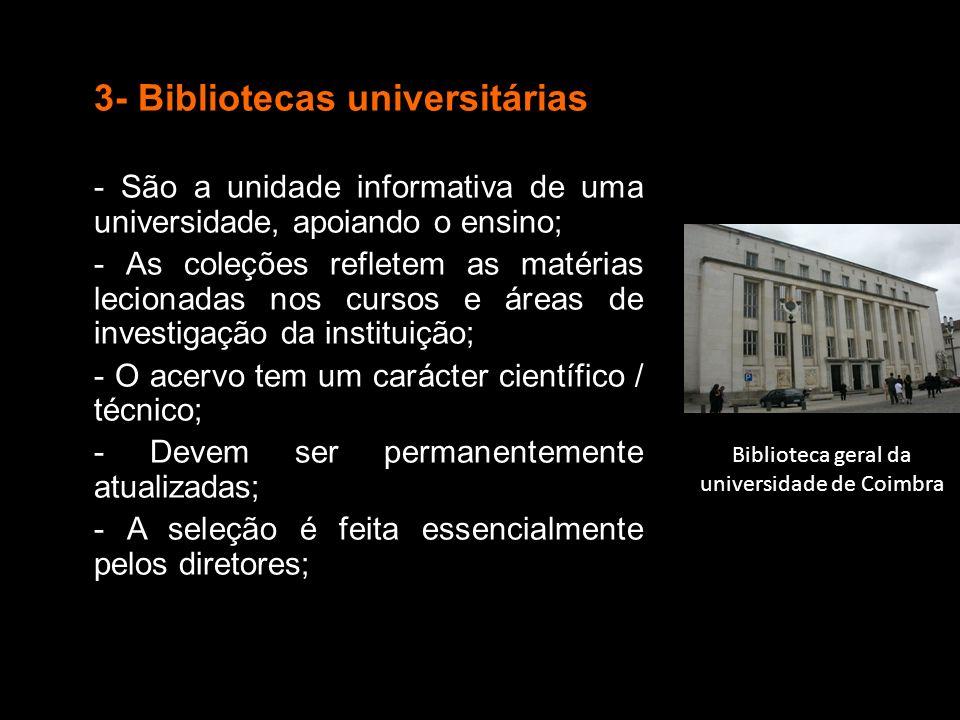 3- Bibliotecas universitárias - São a unidade informativa de uma universidade, apoiando o ensino; - As coleções refletem as matérias lecionadas nos cu