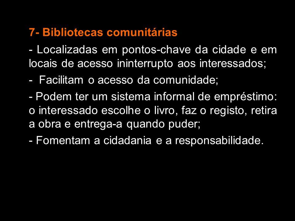 7- Bibliotecas comunitárias - Localizadas em pontos-chave da cidade e em locais de acesso ininterrupto aos interessados; - Facilitam o acesso da comun